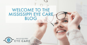 Welcome to the Mississippi Eye Care Blog