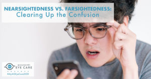 Nearsightedness vs. Farsightedness: Clearing Up the Confusion
