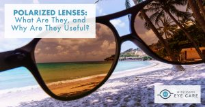 Read more about the article Polarized Lenses: What Are They, and Why Are They Useful?